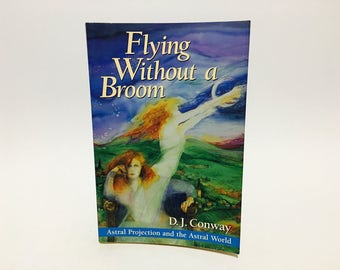 Vintage Occult Book Flying Without A Broom by D.J. Conway 1995 Softcover