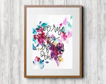 We Rise By Lifting Others- Print