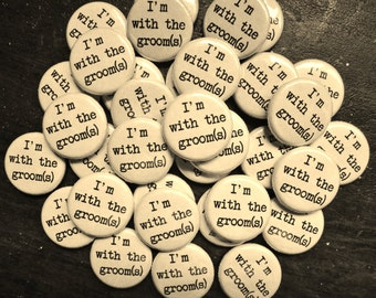 Handmade Wedding Favors - 100 1 Inch Pinback Buttons - I'm With The Groom(s)