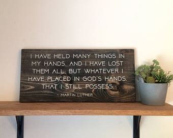 Martin Luther quote ~ I have held many things in my hands, and I have lost them all...