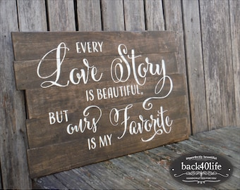 SALE!!! Every Love Story is Beautiful, but OURS is my FAVORITE Vintage Pallet-Style Wood Sign (W-022b)