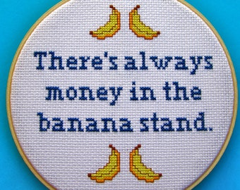 There's Always Money in the Banana Stand - Arrested Development Quote - Funny Modern Cross Stitch Embroidery - 6 Inch Hoop