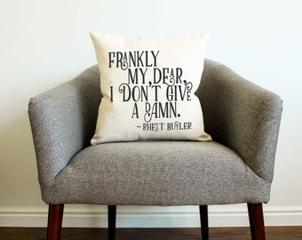 """Gone With the Wind """"Frankly My Dear"""" Pillow - Gift for Her, Gift for Him, Grad Gift, Home Decor, Gift for Mom, Mother's Day Gift"""
