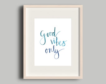 Good Vibes Only Print / Brush Lettering Watercolor Print / Good Vibes Only Art / Inspirational Quote Art