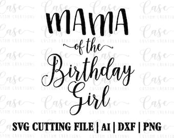 Mama of the Birthday Girl SVG Cutting File, Ai, Dxf and Printable PNG Files | Cricut and Silhouette | Instant Download | Birthday | party