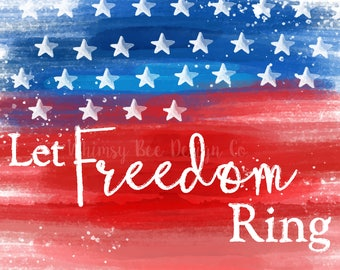 Let Freedom Ring Printable - Instant Digital Download! 4th of July Independence Day USA Flag Files Patriotic America