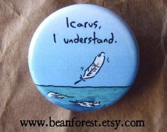 "icarus, i understand - greek mythology pin gift button 1.25"" badge refrigerator magnet zeus dionysus the odyssey"