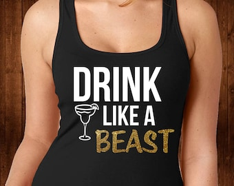 Black Tank Top - Tee Shirts Women - Womens Tank Top - Custom Graphic Tee - T Shirt for Her - Personalized Shirts - Drink Like A Beast