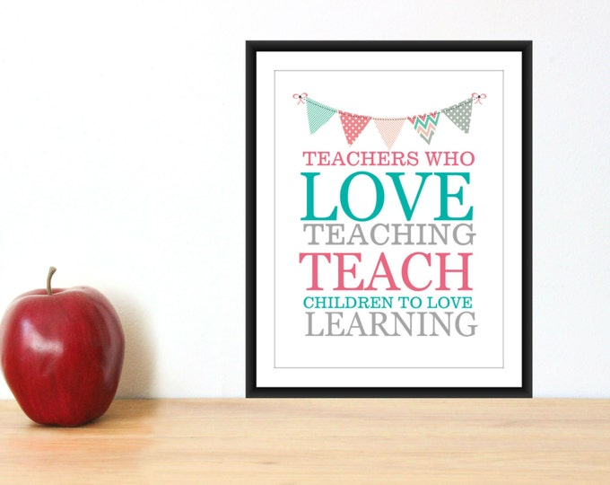 Teacher Appreciation Gift  Teachers who love Teaching Teach Children... 8x10 PDF INSTANT Download