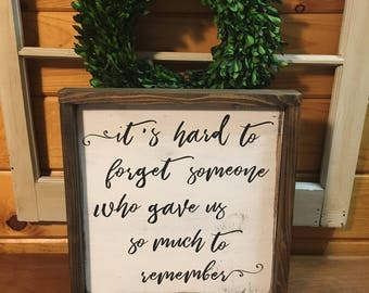 It's Hard to Forget Someone Who Gave Us So Much to Remember Sign, Memorial Sign, Memorial Gift, Loss Sign