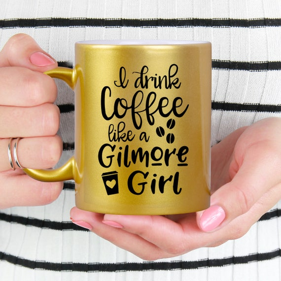Gold Coffee Mug - Gilmore Girl Coffee Mug - I Drink Coffee Like a Gilmore Girl - Microwave Dishwasher Safe Gold Coffee Mug