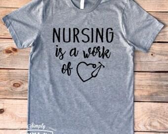 Nursing is a work of heart, Nurse Life, nurse, RN,LPN, Nurse shirt, nurse gift, gift idea, NICU nurse