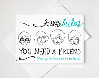Golden Girls Sometribes You Need a Friend Thank You Greeting Card - Dorothy - Sofia - Blanche - Rose - Pal and a Confidant