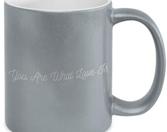 You Are What Love Is Metallic Mug