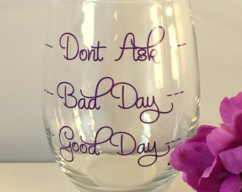 Good Day, Bad Day, Don't Ask, Wine Glasses, Personalized Wine Glasses, Funny Wine Glasses, Custom Wine Glasses