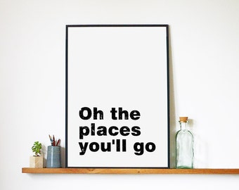"Printable Art Download ""Oh the places you'll go"" Print, Art Work and Inspirational Quote, Motivational Digital Posters Prints Art Typography"