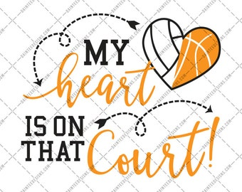 My Heart Is On that Court - SVG, Vector, DXF, EPS, Digital Cut File, Silhouette, Cricut, Volleyball Basketball Mom, Sports, Cuttable