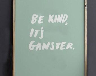 Be Kind it's Ganster