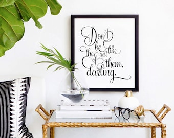 Inspirational Quote Print, Typography Print, Don't Be Like the Rest of Them Darling, Inspirational Art, Black and White, Typography Print
