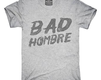 Bad Hombre T-Shirt, Hoodie, Tank Top, Gifts