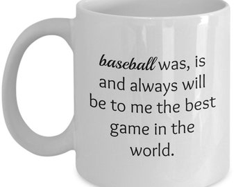 Sports Gift | Baseball was, is and always will be to me the best game in the world. White Mug