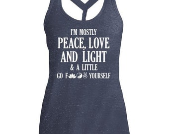 I'm Mostly Peace, Love, And Light.. And A Little Go F*** Yourself Cosmic Twist Back Tank