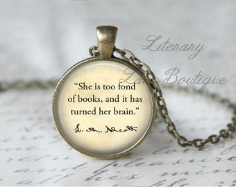Louisa May Alcott, 'She Is Too Fond Of Books And It Has Turned Her Brain', Quote Necklace or Keyring, Keychain.