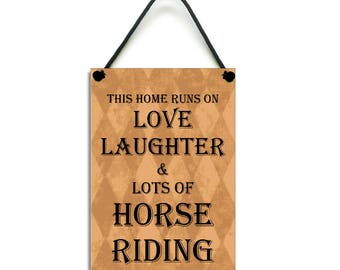 Horse Gift This Home Runs On Love Laughter and Lots Of Horse Riding Fun Handmade Home Sign/Plaque 572