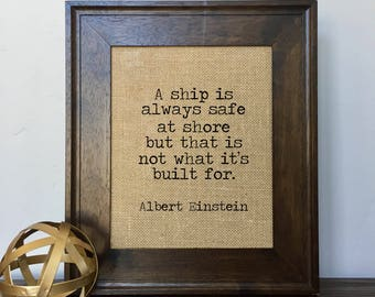 A ship is always safe at shore but that is not what it's built for Albert Einstein Burlap Print // Office Decor