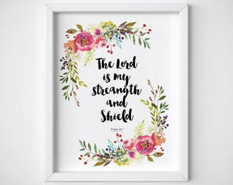 The Lord is my strength and Shield, Psalm 28 7, printable bible verse, flower poster, home decor, inspirational art, scripture art, PDF, JPG