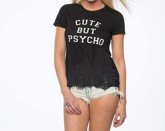Cute But Psycho Shirt, Cute But Psycho T-shirt, Concert Clothes, Shredded Shirt, Shredded Top, Distressed Shirt, Graphic Tees, Festival