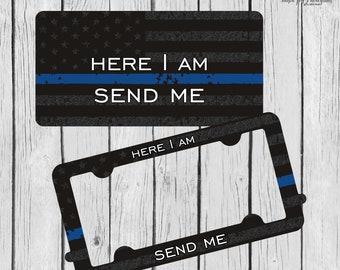 Here I am ~ Send Me ~ License Plate Frame Set ~ Isaiah 6:8 ~ Blue Line Flag ~ Blue Lives Matter ~ Blue Line Car Tag ~ Police Tag ~ Thin Blue