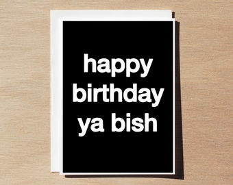 Quote Card - Happy Birthday Ya Bish - Black (white font) - Large Print