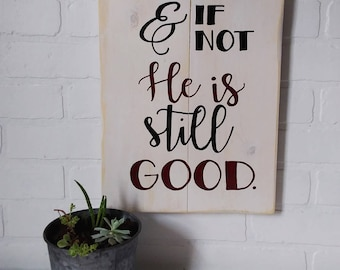 Gift, And if not, He is still good, scripture sign, inspirational sign, inspirational art, wood sign, wood decor, handpainted