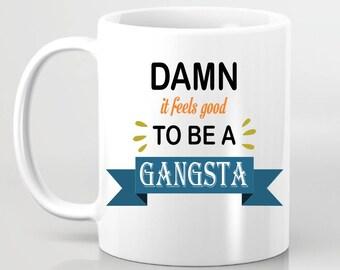 Funny Coffee Mug -  Damn It Feels Good To Be A Gangsta - Office Space Coffee Mug - Funny mug - coffee mug humor - Funny Gangster Coffee Mug