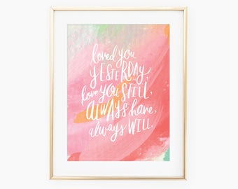 Loved you yesterday, love you still, always have, always will hand lettered quote