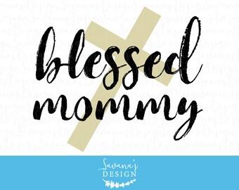 Blessed Mommy SVG, Blessed Mom SVG, Christian SVG, Religious Svg, Mom Svg, Mommy Svg, Cross Svg, Family Svg, New Mom Svg, Jesus Svg, Dxf