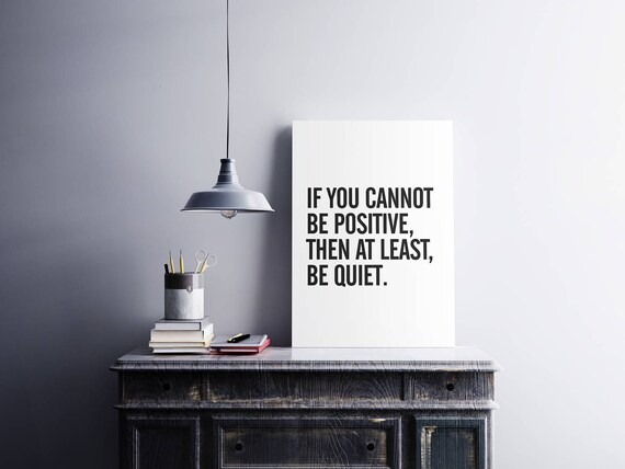 If You Cannot Be Positive, Then At Least Be Quiet // Typography Poster,  Print, Quote, Artwork, Minimal, Black, White, Digital Download