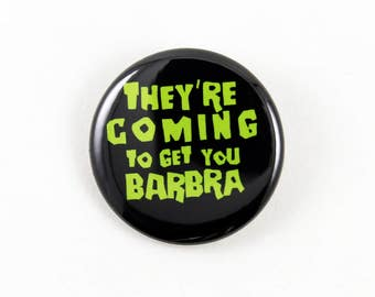 Night of the Living Dead - They're Coming To Get You Barbra | Pinback Button Horror movie quote classic zombie masterpiece