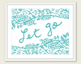 Let Go Floral Typography Digital Print - Aqua Blue Turquoise - Home Decor - Typography Poster