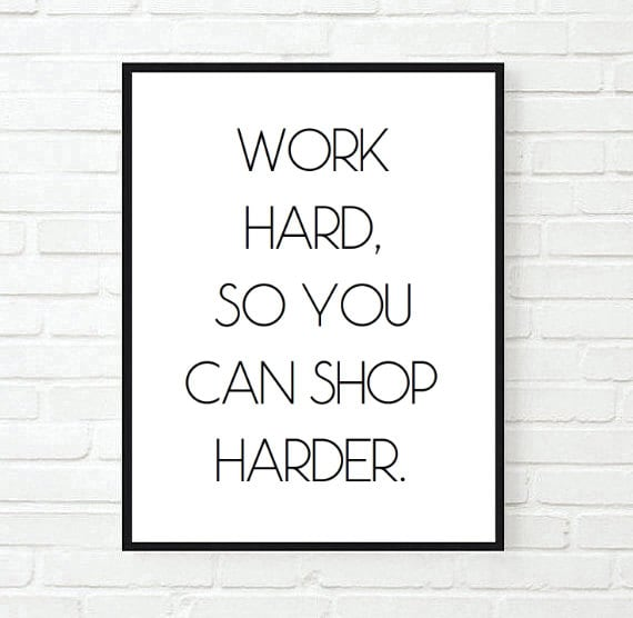 Work Hard So You Can Shop Harder Inspirational Tumblr Quote