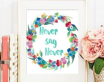 Never Say Never - 8x10 Inspirational Print, Motivational Quote, Inspirational Quote, Printable Art, Dorm Decor