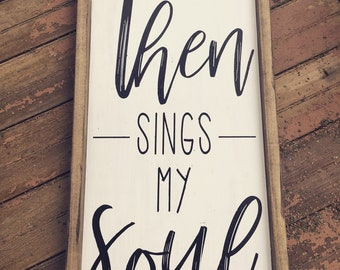 Then Sings My Soul Sign/Farmhouse Sign/Home Decor Gift/Sign with Frame