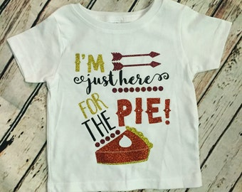 Im just here for the pie thanksgiving shirt