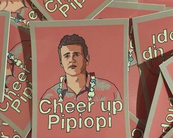 Forgetting Sarah Marshall - Cheer Up Pipiopi vinyl sticker - indoor or outdoor use - pop culture