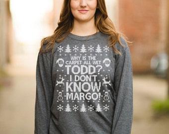 Todd Margo Shirt - Why is the Carpet All Wet Todd I Don't Know Margo Sweatshirt - Men's Women's Unisex ANVIL Sweatshirt - Item 2697