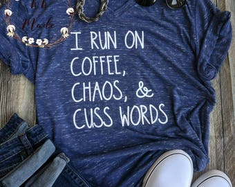 I run on coffee, chaos, and cuss words, mom shirt, mom gift, funny mom shirt, coffee shirt, southern mom shirt, foul mouth mom shirt