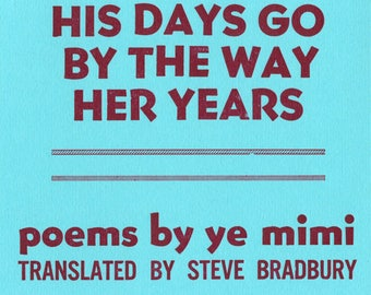 His Days Go By The Way Her Years by Yi Mimi translted by Steve Bradbury