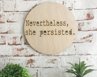Nevertheless, she persisted timber art. Nasty Women decor/Feminist art/we stand with you/strong women