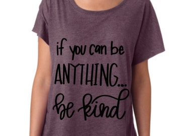 If you can be anything, be Kind// shirt // custom